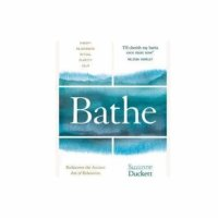 Bathe: The Art Of Finding Rest By Suzanne Duckett